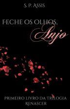 Feche os olhos, Anjo (livro 1) by ShaiAssis