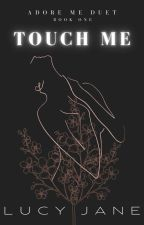 Touch Me by lucyjane_wonderland