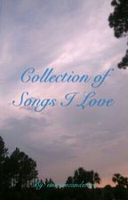 Collection of Songs I Love by universeandstars