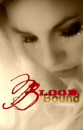 Blood Bound- Book 1 of the Bonded Series- Complete