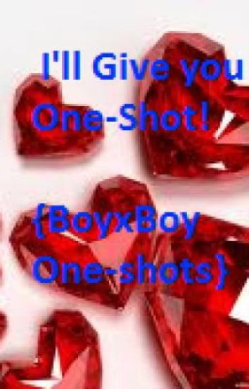 I'll Give You One-Shot! {BoyxBoy One-shots}