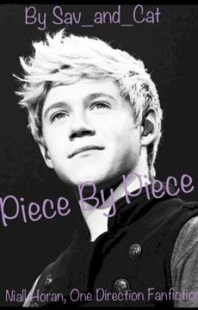 Piece by Piece (Niall Horan, One Direction Fan Fiction) by Sav_and_Cat
