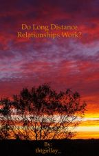 Do long distance relationships work? by thtgirllay_