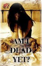 Am I Dead Yet? by nerdy_demons_