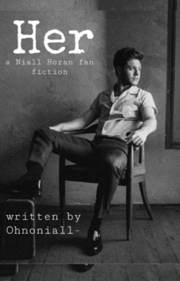 Her (Niall Horan Fanfiction)