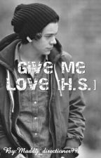 Give Me Love [H.S.] || IN REVISIONE  by Maddy_directioner99