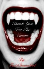 Thank You For The Venom by Fa11DownGirl