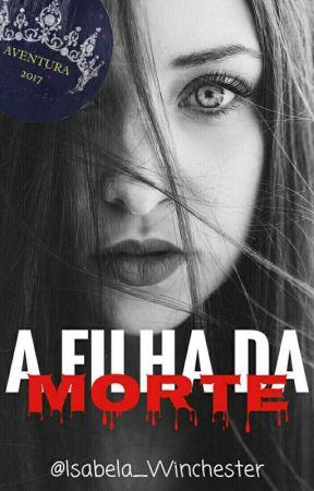 A Filha da Morte(Completo) by Isabela_Winchester