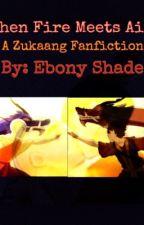 When Fire Meets Air (A Zukaang Fanfiction) by _moonprince_