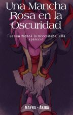 Una Mancha Rosa en la Oscuridad (Shadamy)  by MayraCyberDeOz