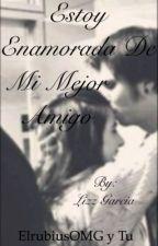 Estoy Enamorada De Mi Mejor Amigo by UnaCriaturitaMaas
