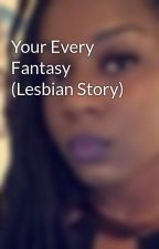 Your Every Fantasy (Lesbian Story) by _ohgeee
