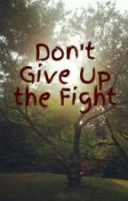 Don't Give Up the Fight by FollowsJesus