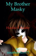 Hoodie x reader (brother tries to get in the way) by ninathekiller671
