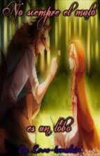No siempre el malo es un lobo [Finalizada] by Love-tenshin