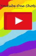 One-Shots, YouTube Edition by ElementalDragons