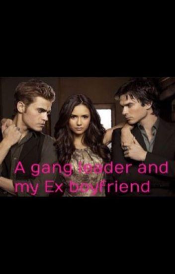 A gang leader and my ex boyfriend
