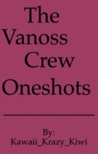 The Vanoss Crew - Oneshots by Kawaii_Krazy_Kiwi