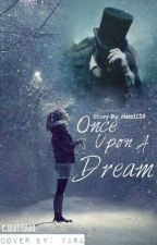 """Once upon a dream """"#wattys2016 by XxloveneverdiexX"""