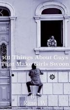 101 Things About Guys That Make Girls Swoon by Renni81