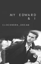 My Edward & I by clockwork_dream