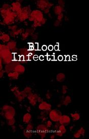 Blood Infections (Really Slow Updates.) by ActualFanficSatan