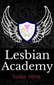 Lesbian Academy (Girlxgirl, Lesbian) #wattys2016 by YurikoHime