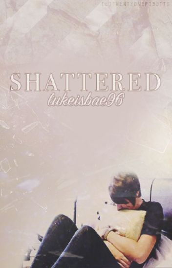 Shattered || phan [COMPLETED]