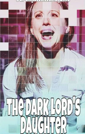 The Dark Lord's Daughter [FW - Book One] by super_awkward_girl