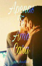 Apenas Te Amo Cara by Jr_hastins