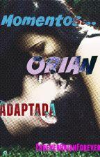 Momentos..Adaptada-Orian by ForeverOrianForever