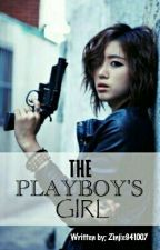 The Playboy's Girl (COMPLETED) by Zinjie941007