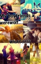 My biyfriends a werewolf........... WHAT??? by cupcake_1997