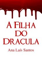 A Filha do Drácula (#Wattys2016) by AnaLasSantos