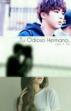 .:Tu Odioso Hermano:.|Jin Y Tú|Adaptada|*ChocoSuju* by Cori_Sat15