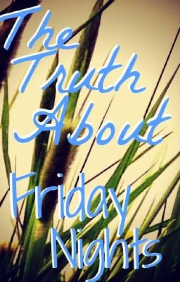 The Truth About Friday Nights (Rewriting) by Sammers