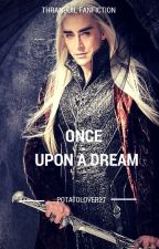 Once Upon A Dream (Thranduil fanfic) by potatolover27