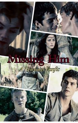 Missing Him A Newtmas Fanfic Newt X Thomas Master