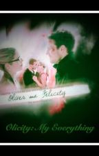 Olicity: My Everything (completed) by olicityhp_fan