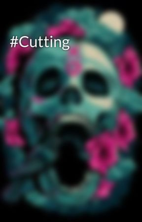 #Cutting by AnonymousForever19