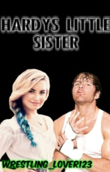 Hardy's Little Sister(a Dean Ambrose FanFic)
