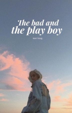 The Bad and the Play Boy by manimag