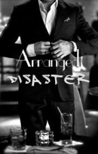 Arranged Disaster by angelxchasing