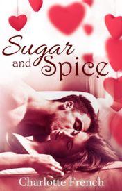 Sugar & Spice [Wattys2016] by charlottesinkspot