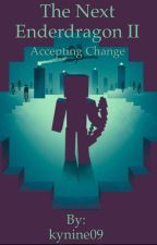 The Next Ender Dragon book II: Accepting Change by kynine09