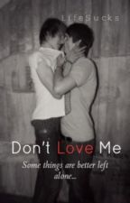Don't Love Me [BoyxBoy - Short Story] by SweeDee