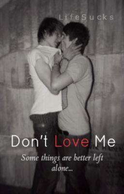 don t love me boyxboy short story wattpad