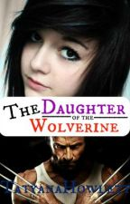The Daughter of the Wolverine (An X-Men Fan-Fic) by TatyanaHowlett