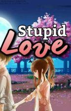 Stupid Love by UNHAPPYENDING22