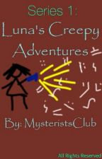 Series 1: Luna's Creepy Adventures by MysteristsClub